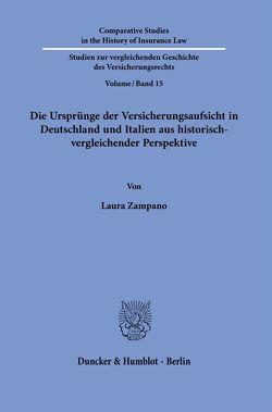 Die Ursprünge der Versicherungsaufsicht in Deutschland und Italien aus historisch-vergleichender Perspektive. von Zampano,  Laura