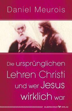 Die ursprünglichen Lehren Christi und wer Jesus wirklich war von Meurois,  Daniel