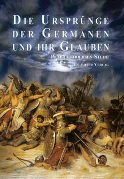 Die Ursprünge der Germanen und ihr Glauben von Stuhr,  Peter Feddersen