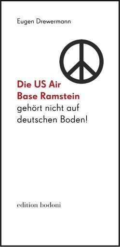 Die US Air Base Ramstein gehört nicht auf deutschen Boden! von Drewermann,  Eugen