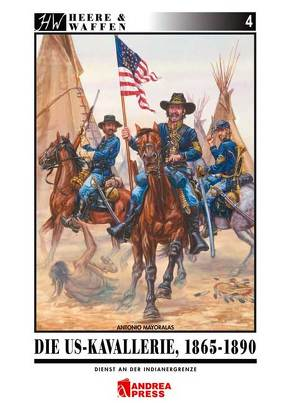 Die US-Kavallerie 1865-1890 von Mayoralas,  Antonio, Retzlaff,  Bernd