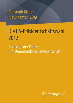 Die US-Präsidentschaftswahl 2012 von Bieber,  Christoph, Kamps,  Klaus
