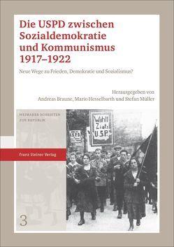 Die USPD zwischen Sozialdemokratie und Kommunismus 1917–1922 von Braune,  Andreas, Hesselbarth,  Mario, Müller,  Stefan