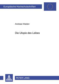 Die Utopie des Leibes von Waiden,  Andreas