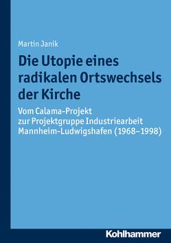Die Utopie eines radikalen Ortswechsels der Kirche von Bischof,  Franz Xaver, Janik,  Martin, Unterburger,  Klaus, Weitlauff,  Manfred