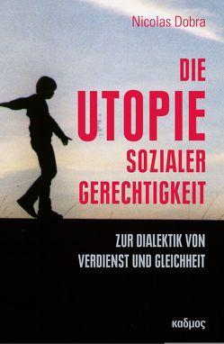 Die Utopie sozialer Gerechtigkeit von Dobra,  Nicolas