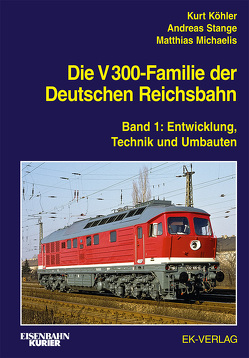 Die V 300-Familie der Deutschen Reichsbahn von Köhler,  Kurt, Michaelis,  Matthias, Stange,  Andreas