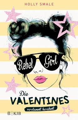 Die Valentines – verdammt berühmt. Rebel Girl von Koob-Pawis,  Petra, Smale,  Holly