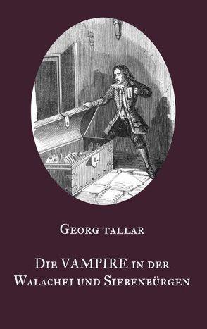 Die Vampire in der Walachei und Siebenbürgen von Equiamicus,  Nicolaus, Tallar,  Georg