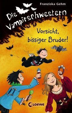 Die Vampirschwestern – Vorsicht, bissiger Bruder! von Gehm,  Franziska