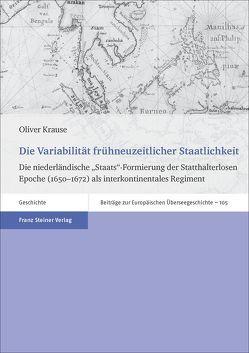 Die Variabilität frühneuzeitlicher Staatlichkeit von Krause,  Oliver