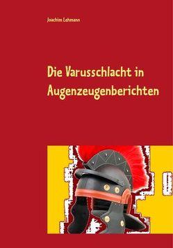 Die Varusschlacht in Augenzeugenberichten von Lehmann,  Joachim