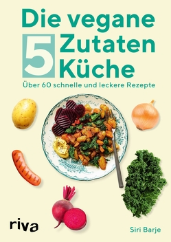 Die vegane 5-Zutaten-Küche von Barje,  Siri, Essrich,  Ricarda