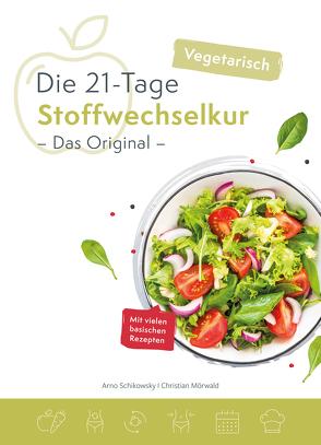 Die vegetarische 21-Tage Stoffwechselkur -Das Original- von Arno,  Schikowsky, Christian,  Mörwald