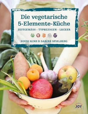 Die vegetarische 5 Elemente Küche von Kind,  Sooni, Spielberg,  Sabine