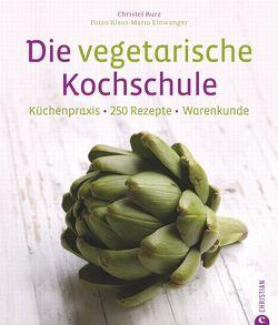 Die vegetarische Kochschule von Einwanger,  Klaus Maria, Kurz,  Christl