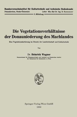 Die Vegetationsverhältnisse der Donauniederung des Machlandes von Wagner,  Heinrich