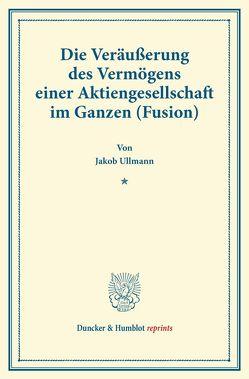 Die Veräußerung des Vermögens einer Aktiengesellschaft im Ganzen (Fusion). von Ullmann,  Jakob