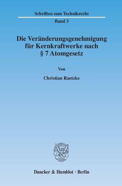 Die Veränderungsgenehmigung für Kernkraftwerke nach § 7 Atomgesetz. von Raetzke,  Christian