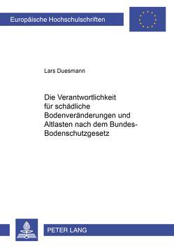 Die Verantwortlichkeit für schädliche Bodenveränderungen und Altlasten nach dem Bundes-Bodenschutzgesetz von Duesmann,  Lars