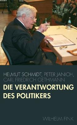 Die Verantwortung des Politikers von Gethmann,  Carl F., Gethmann,  Carl Friedrich, Janich,  Peter, Schmidt,  Helmut