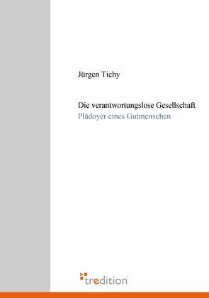 Die verantwortungslose Gesellschaft von Tichy,  Jürgen