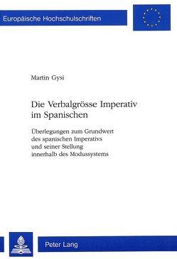 Die Verbalgrösse Imperativ im Spanischen von Gysi,  Martin