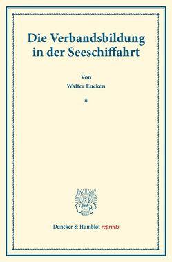 Die Verbandsbildung in der Seeschiffahrt. von Eucken,  Walter