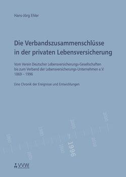 Die Verbandzusammenschlüsse in der privaten Lebensversicherung von Ehler,  Hans