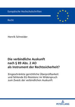 Die verbindliche Auskunft nach § 89 Abs. 2 AO als Instrument der Rechtssicherheit? von Schneider,  Henrik