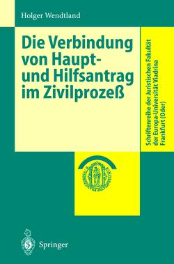 Die Verbindung von Haupt- und Hilfsantrag im Zivilprozeß von Wendtland,  Holger