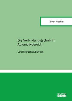 Die Verbindungstechniken im Automobilbereich von Fischer,  Sven