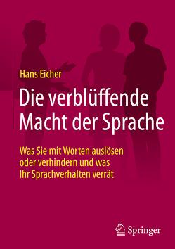 Die verblüffende Macht der Sprache von Eicher,  Hans