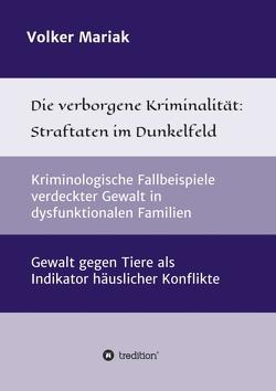 Die verborgene Kriminalität: Straftaten im Dunkelfeld von Mariak,  Volker