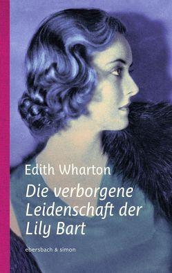 Die verborgene Leidenschaft der Lily Bart von Feilhauer,  Heddi, Wharton,  Edith