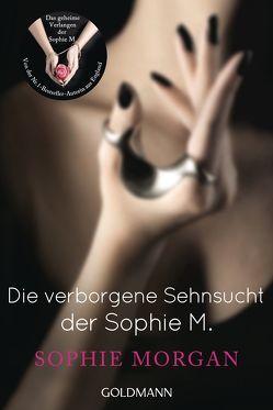 Die verborgene Sehnsucht der Sophie M. von Klostermann,  Maren, Morgan,  Sophie