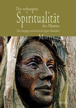 Die verborgene Spiritualität des Mannes. von Fox,  Matthew, Gabriel,  Vicky