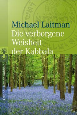 Die verborgene Weisheit der Kabbala von Laitman,  Michael