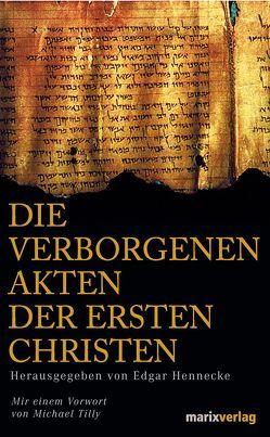 Die verborgenen Akten der ersten Christen von Hennecke,  Edgar, Tilly,  Michael