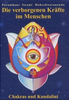 Die verborgenen Kräfte im Menschen von Maheshwarananda,  Paramhans Swami