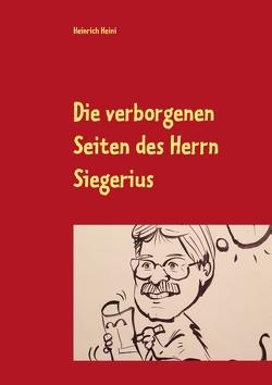 Die verborgenen Seiten des Herrn Siegerius von Heini,  Heinrich