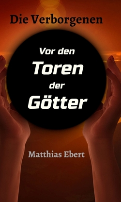 Die Verborgenen – Vor den Toren der Götter von Ebert,  Matthias