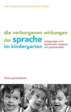 Die verborgenen Wirkungen der Sprache im Kindergarten von Martens,  Martin G, Schaefer,  Sabine