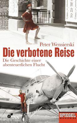 Die verbotene Reise von Wensierski,  Peter