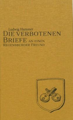 Die verbotenen Briefe an einen Regensburger Freund von Fuhrer,  Christoph N., Hammer,  Ludwig, Hammer,  Raphael, Rovira,  Pilar