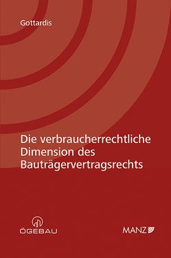 Die verbraucherrechtliche Dimension des Bauträgervertragsrechts von Gottardis,  Lukas
