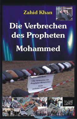 Die Verbrechen des Propheten Mohammed von Khan,  Zahid Ali