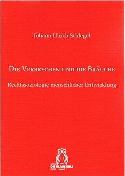 Die Verbrechen und die Bräuche von Schlegel,  Johann Ulrich