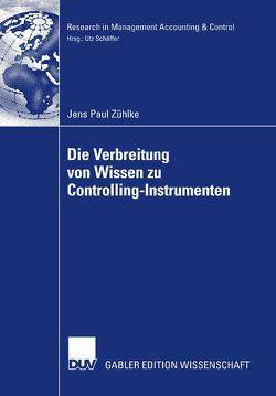 Die Verbreitung von Wissen zu Controlling-Instrumenten von Schäffer,  Prof. Dr. Utz, Zühlke,  Jens Paul