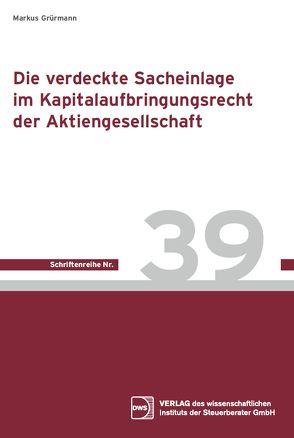 Die verdeckte Sacheinlage im Kapitaleinbringungsrecht der Aktiengesellschaft von Grürmann,  Markus